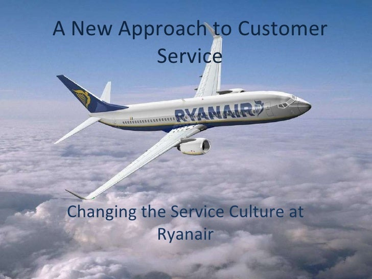 A New Approach to Customer Service Changing the Service Culture at Ryanair
