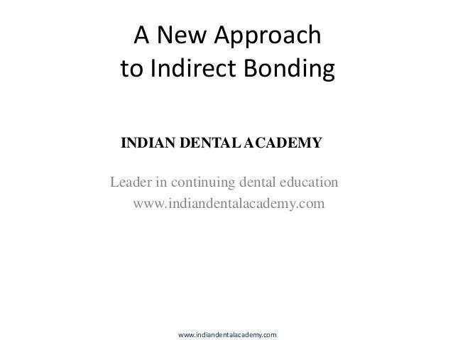 A New Approach to Indirect Bonding INDIAN DENTAL ACADEMY  Leader in continuing dental education www.indiandentalacademy.co...