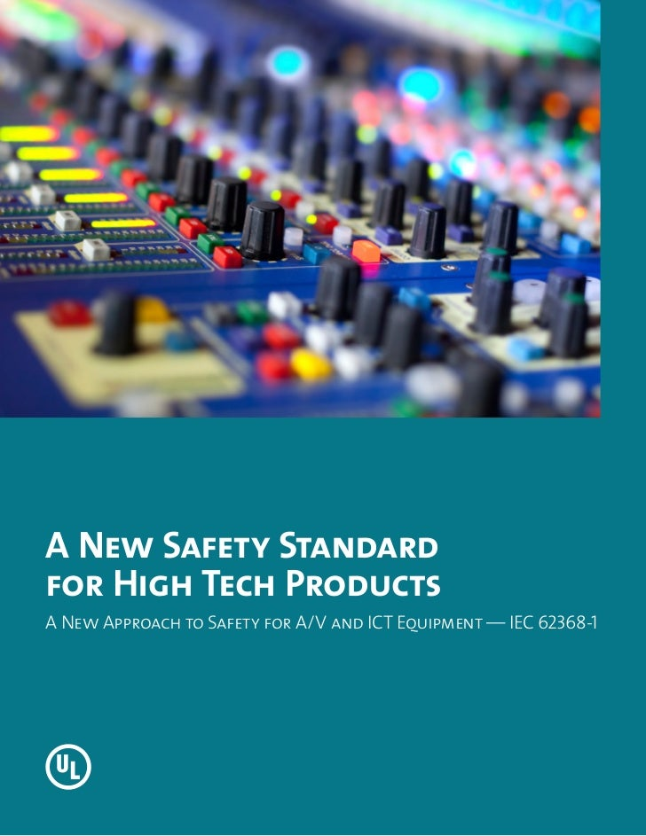 A New Safety Standardfor High Tech ProductsA New Approach to Safety for A/V and ICT Equipment — IEC 62368-1