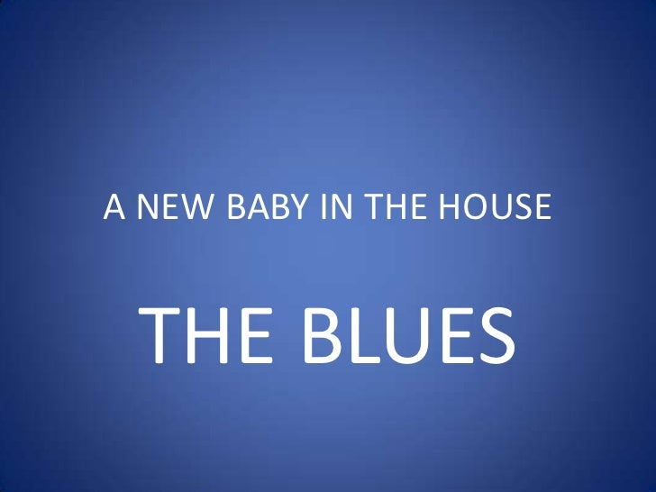 A NEW BABY IN THE HOUSE THE BLUES