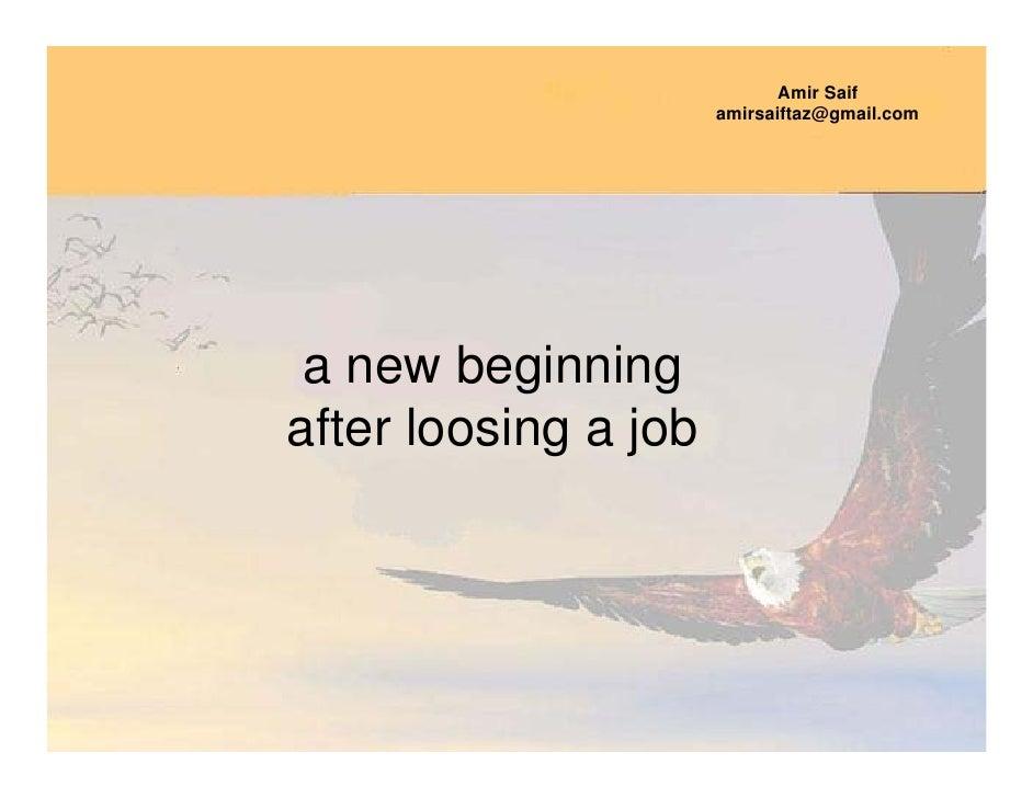 Amir Saif                       amirsaiftaz@gmail.com      a new beginning after loosing a job