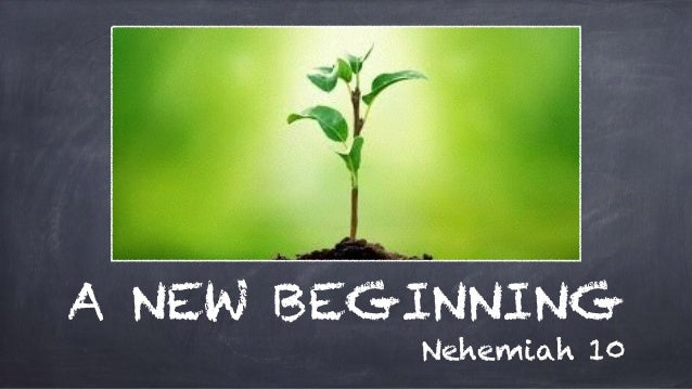 A NEW BEGINNING Nehemiah 10