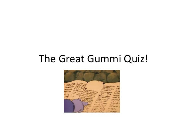 The Great Gummi Quiz!