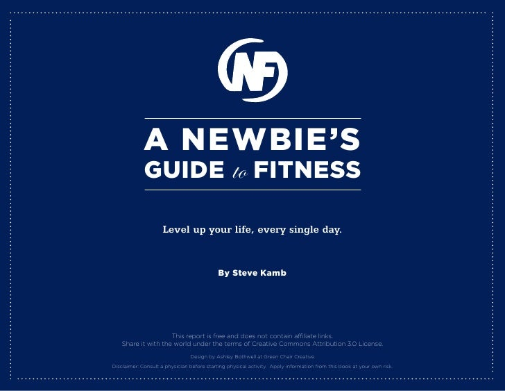 A Newbie's              Guide                               to FitNess                      Level up your life, every sing...