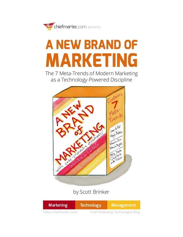A NEW BRAND OF MARKETINGThe 7 Meta-Trends of Modern Marketing as a Technology-Powered Discipline presents Marketing Techno...