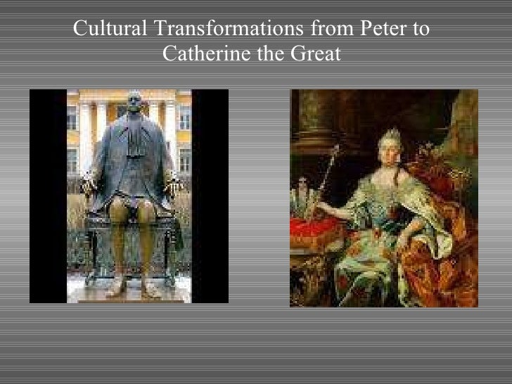 Cultural Transformations from Peter to Catherine the Great <ul><li>  </li></ul>