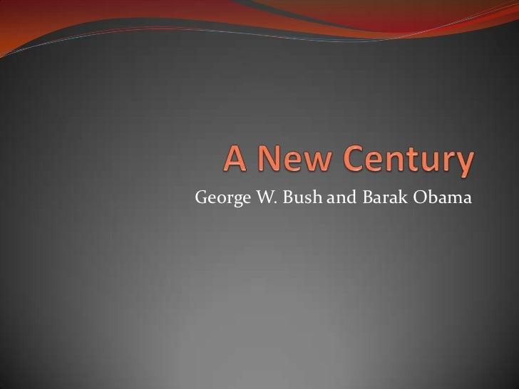 A New Century<br />George W. Bush and Barak Obama<br />