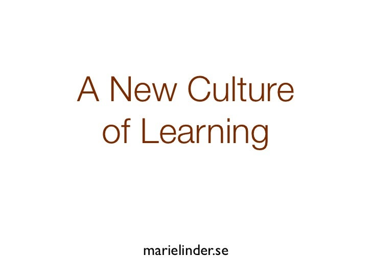 A New Culture of Learning   marielinder.se