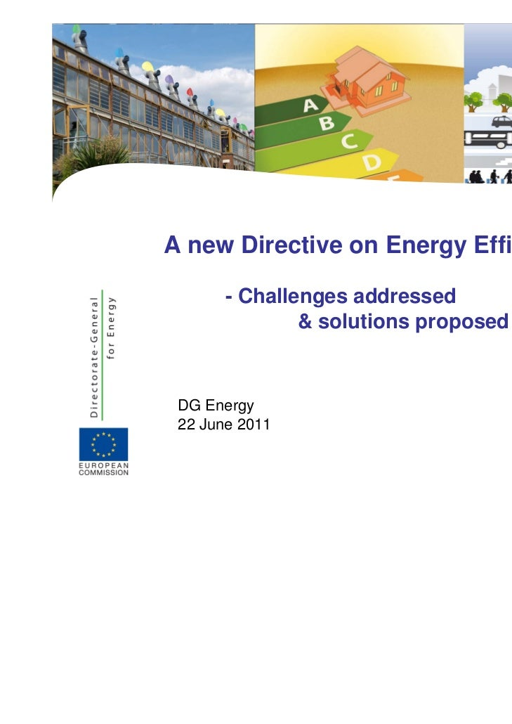 A new Directive on Energy Efficiency       - Challenges addressed               & solutions proposed - DG Energy 22 June ...
