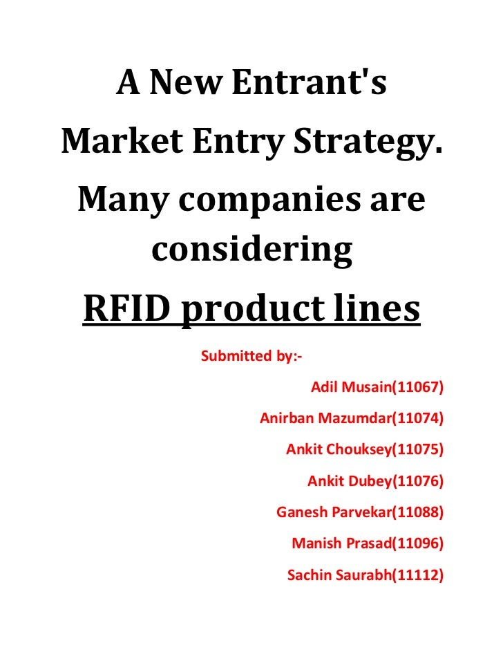 A New EntrantsMarket Entry Strategy.Many companies are   considering RFID product lines        Submitted by:-             ...