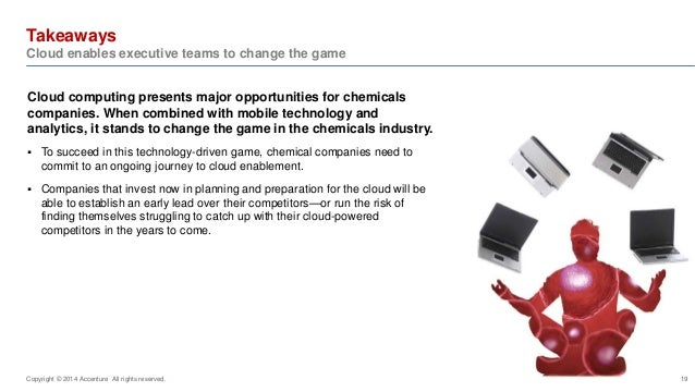 Takeaways  Cloud enables executive teams to change the game  Cloud computing presents major opportunities for chemicals  c...