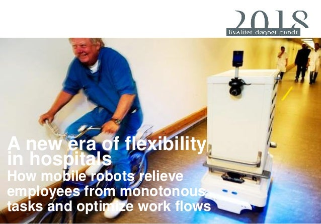 A new era of flexibility in hospitals How mobile robots relieve employees from monotonous tasks and optimize work flows
