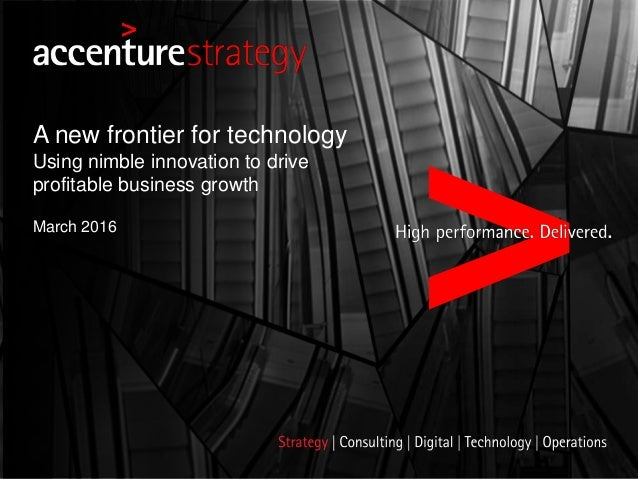 March 2016 A new frontier for technology Using nimble innovation to drive profitable business growth
