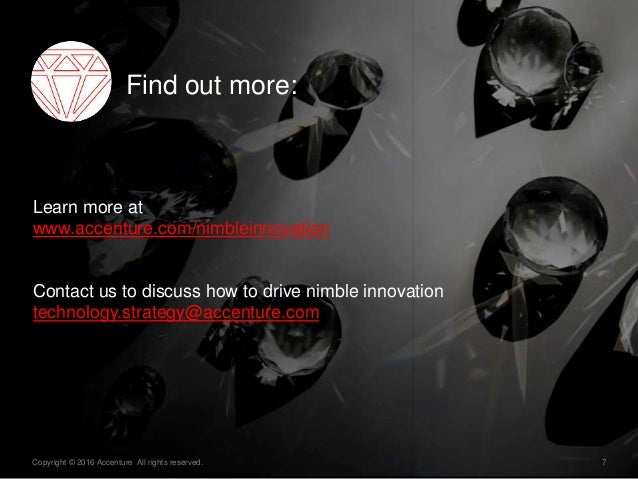7Copyright © 2016 Accenture All rights reserved. Learn more at www.accenture.com/nimbleinnovation Contact us to discuss ho...