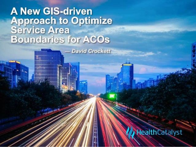 GIS Location Technology for Healthcare  A patient population is  usually defined by who has  already been seen for care.  ...
