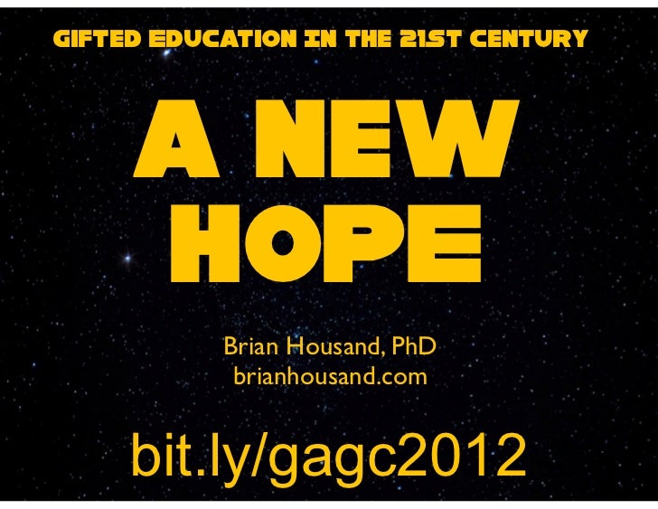 Gifted Education In the 21st Century     a new     HOPE           Brian Housand, PhD            brianhousand.com     bit.l...