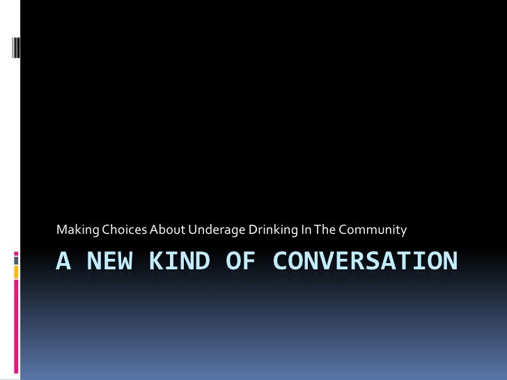 A New Kind Of Conversation<br />Making Choices About Underage Drinking In The Community<br />