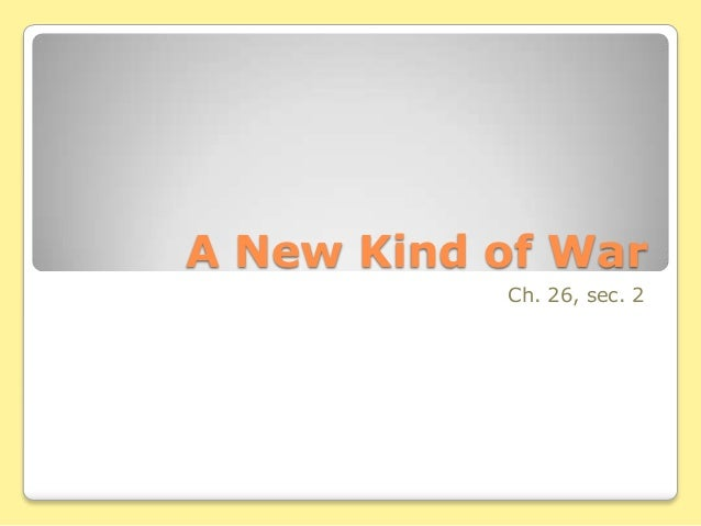 A New Kind of War           Ch. 26, sec. 2