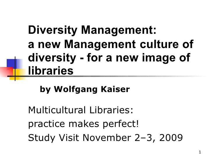 Diversity Management:  a new Management   culture of  diversity - for a new image of libraries   Multicultural Libraries: ...