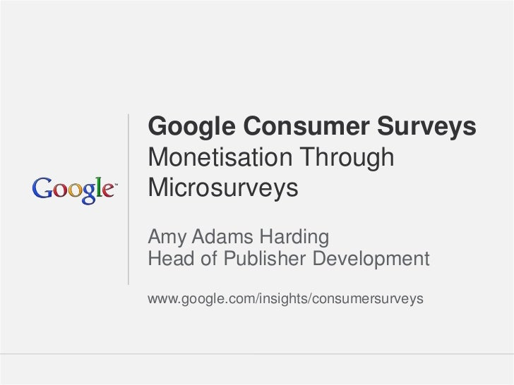 Google Consumer SurveysMonetisation ThroughMicrosurveysAmy Adams HardingHead of Publisher Developmentwww.google.com/insigh...