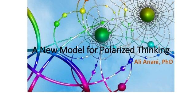 A New Model for Polarized Thinking Ali Anani, PhD