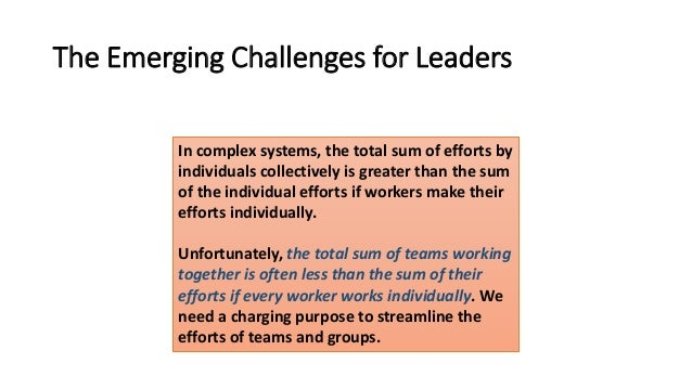 The Emerging Challenges for Leaders In complex systems, the total sum of efforts by individuals collectively is greater th...