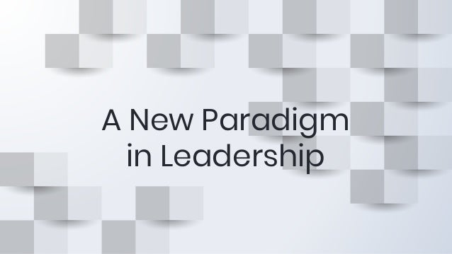 A New Paradigm in Leadership