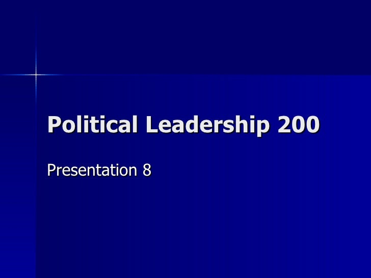 Political Leadership 200 Presentation 8