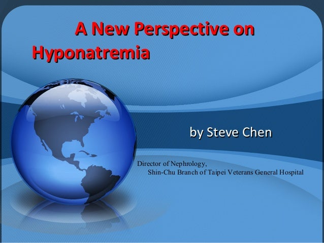 A New Perspective onA New Perspective onHyponatremiaHyponatremiaby Steve Chenby Steve ChenDirector of Nephrology,Shin-Chu ...