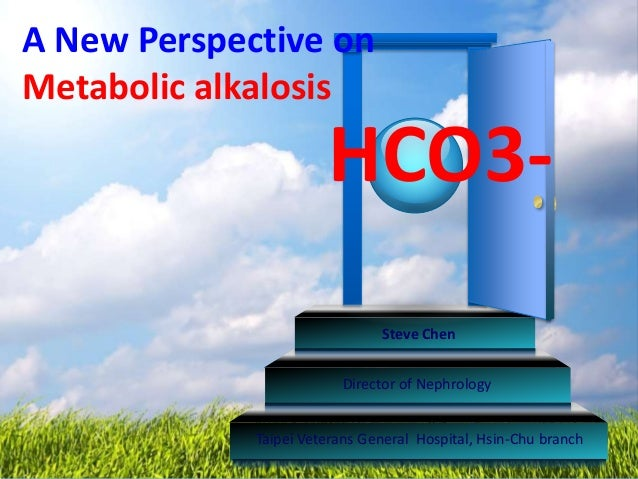 A New Perspective on Metabolic alkalosis Taipei Veterans General Hospital, Hsin-Chu branch Director of Nephrology Steve Ch...
