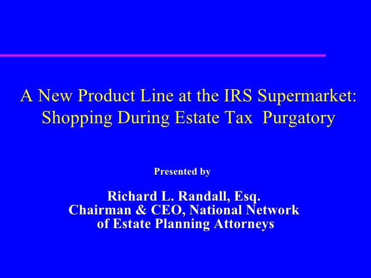 Presented by   Richard L. Randall, Esq. Chairman & CEO, National Network of Estate Planning Attorneys A New Product Line a...