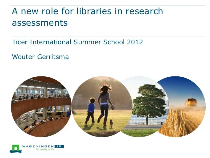 A new role for libraries in researchassessmentsTicer International Summer School 2012Wouter Gerritsma