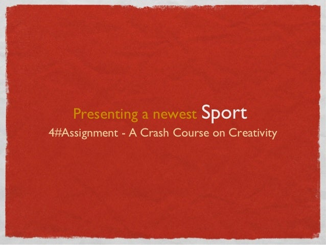 Presenting a newest Sport4#Assignment - A Crash Course on Creativity