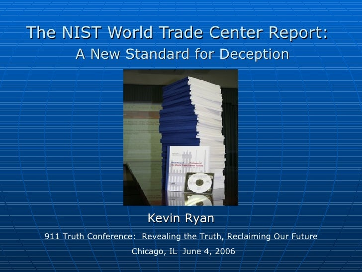 The NIST World Trade Center Report:         A New Standard for Deception                          Kevin Ryan  911 Truth Co...