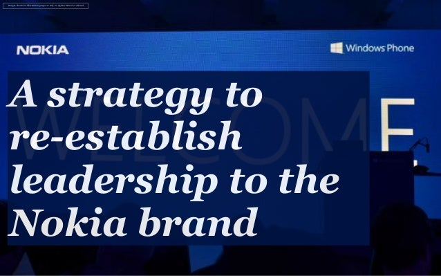 A strategy tore-establishleadership to theNokia brandImages shown for illustration purposes only no rights claimed or offe...