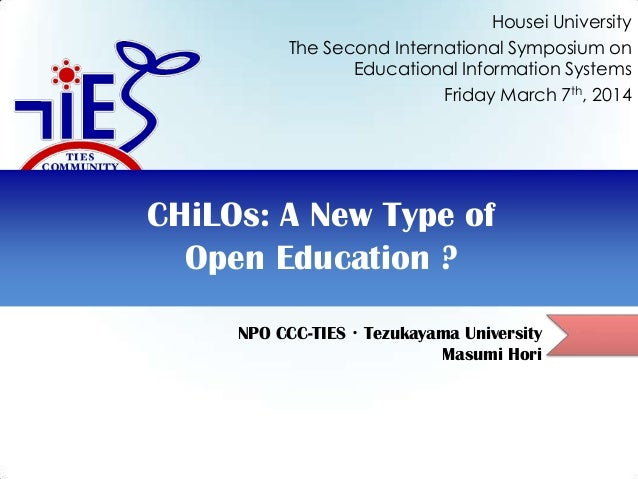 NPO CCC-TIES・Tezukayama University Masumi Hori CHiLOs: A New Type of Open Education ? Housei University The Second Interna...