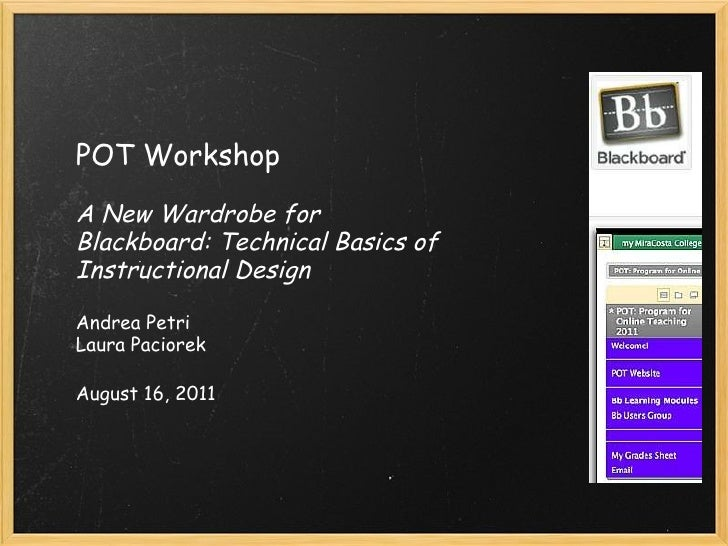 POT Workshop  A New Wardrobe for Blackboard: Technical Basics of Instructional Design Andrea Petri Laura Paciorek August ...