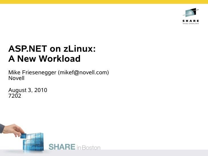 ASP.NET on zLinux: A New Workload Mike Friesenegger (mikef@novell.com) Novell  August 3, 2010 7202