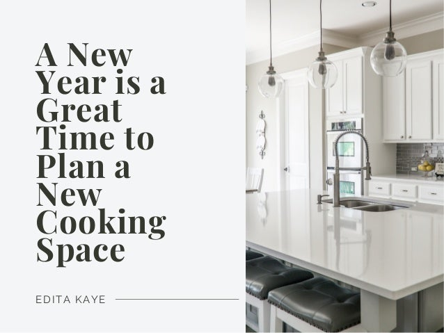 EDITA KAYE A New Year is a Great Time to Plan a New Cooking Space
