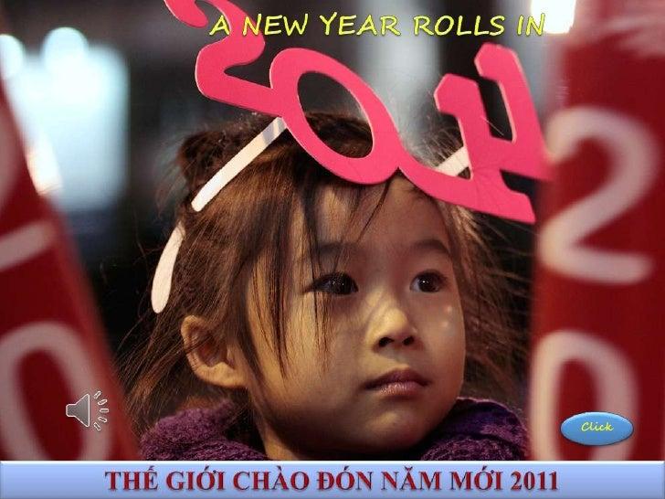 NEW YEAR 2011<br />A NEW YEAR ROLLS IN<br />Click<br />THẾ GIỚI CHÀO ĐÓN NĂM MỚI 2011<br />