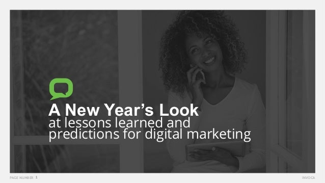 1PAGE NUMBER INVOCA A New Year's Look at lessons learned and predictions for digital marketing