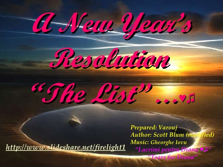 "A New Year's Resolution  ""The List""  … ♥♫ Prepared: Varouj Author: Scott Blum (modified) Music:  Gheorghe Iovu "" Lacrimi p..."