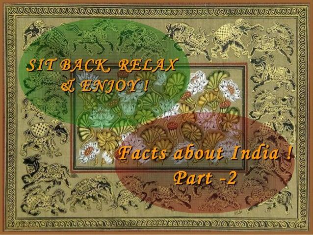 SIT BACK, RELAXSIT BACK, RELAX & ENJOY !& ENJOY ! Facts about India !Facts about India ! Part -2Part -2