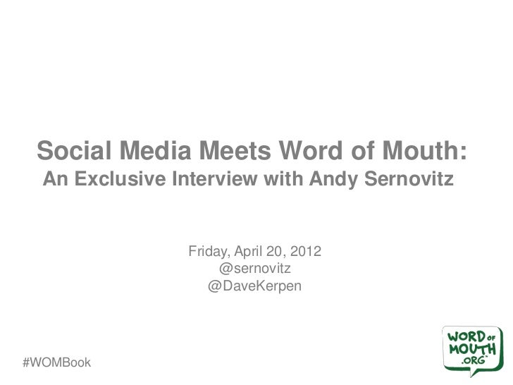 Social Media Meets Word of Mouth:  An Exclusive Interview with Andy Sernovitz                Friday, April 20, 2012       ...