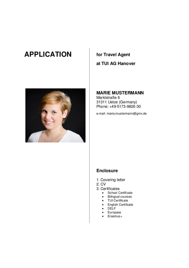 APPLICATION for Travel Agent at TUI AG Hanover MARIE MUSTERMANN Marktstraße 6 31311 Uetze (Germany) Phone: +49-5173-9826-3...