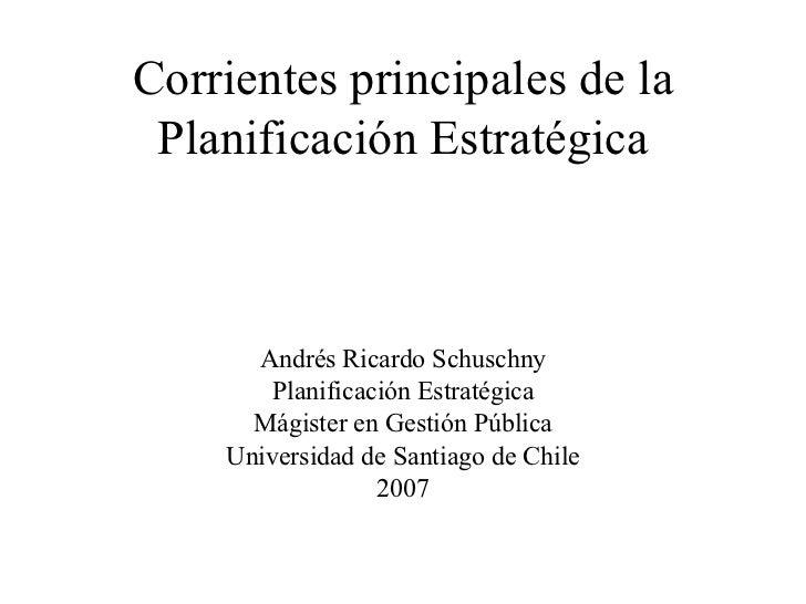 Corrientes principales de la Planificación Estratégica Andrés Ricardo Schuschny Planificación Estratégica Mágister en Gest...