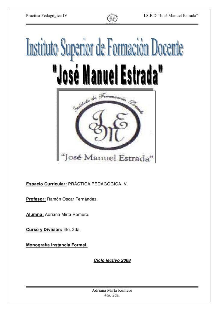 "Practica Pedagógica IV                                 I.S.F.D ""José Manuel Estrada""     Espacio Curricular: PRÁCTICA PEDA..."