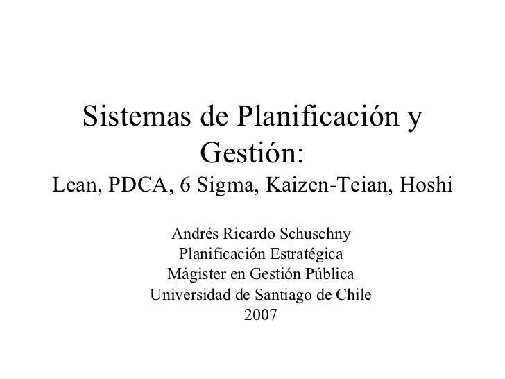 Sistemas de Planificación y Gestión: Lean, PDCA, 6 Sigma, Kaizen-Teian, Hoshi Andrés Ricardo Schuschny Planificación Estra...