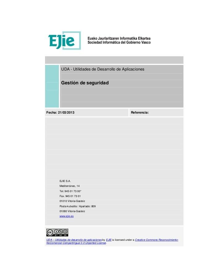 UDA - Utilidades de Desarrollo de Aplicaciones Gestión de seguridad Fecha: 21/03/2013 Referencia: EJIE S.A. Mediterráneo, ...