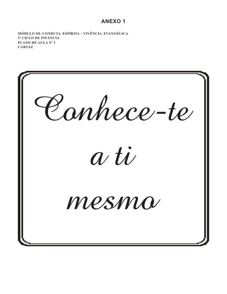 ANEXO 1  MÓDULO III: CONDUTA ESPÍRITA – VIVÊNCIA EVANGÉLICA 3º CICLO DE INFÂNCIA PLANO DE AULA Nº 1 CARTAZ            Conh...